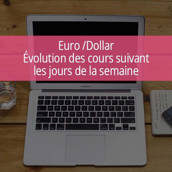 Evolution de l'EUR/USD et jour de la semaine