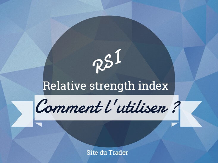Le RSI : un indicateur bien utile