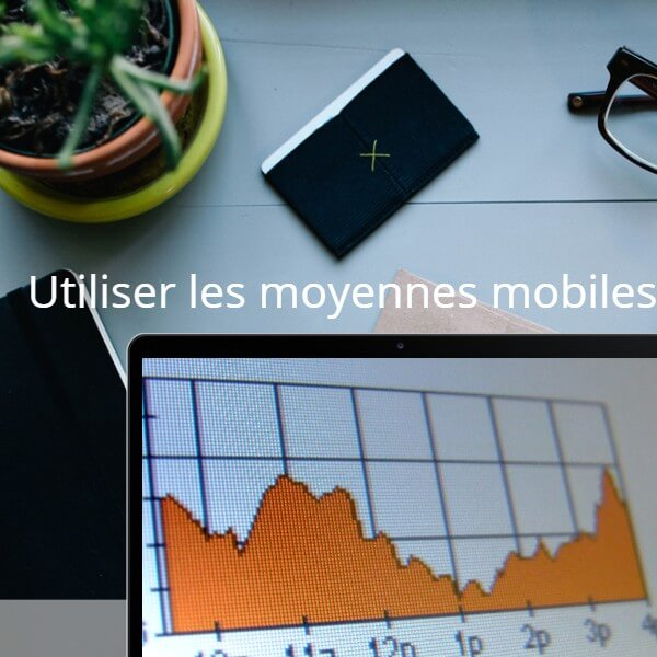 Utiliser les moyennes mobiles